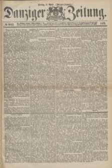 Danziger Zeitung. 1875, № 9061 (9 April) - (Morgen-Ausgabe.)