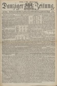 Danziger Zeitung. 1875, № 9065 (11 April) - (Morgen-Ausgabe.)