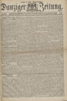 Danziger Zeitung. 1875, № 9067 (13 April) - (Morgen-Ausgabe.)