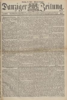 Danziger Zeitung. 1875, № 9087 (25 April) - (Morgen-Ausgabe.)