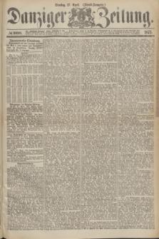 Danziger Zeitung. 1875, № 9090 (27 April) - (Abend-Ausgabe.)
