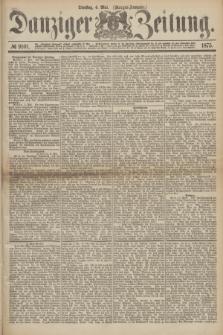 Danziger Zeitung. 1875, № 9101 (4 Mai) - (Morgen-Ausgabe.)