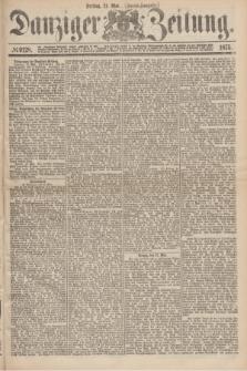 Danziger Zeitung. 1875, № 9128 (21 Mai) - (Abend-Ausgabe.)