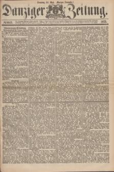 Danziger Zeitung. 1875, № 9143 (30 Mai) - (Morgen-Ausgabe.)