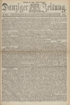 Danziger Zeitung. 1875, № 9184 (23 Juni) - (Abend-Ausgabe.)
