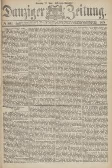 Danziger Zeitung. 1875, № 9191 (27 Juni) - (Morgen-Ausgabe.)