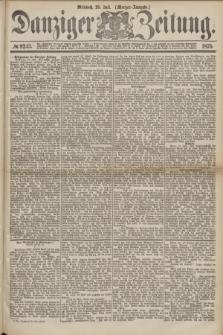 Danziger Zeitung. 1875, № 9243 (28 Juli) - (Morgen-Ausgabe.)