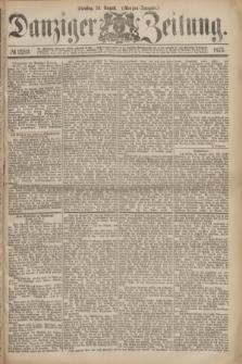 Danziger Zeitung. 1875, № 9289 (24 August) - (Morgen-Ausgabe.)