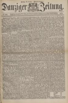 Danziger Zeitung. 1875, № 9391 (22 October) - (Morgen-Ausgabe.)