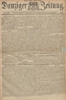 Danziger Zeitung. 1877, № 10127 (5 Januar) - (Morgen=Ausgabe.)