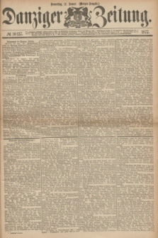 Danziger Zeitung. 1877, № 10137 (11 Januar) - (Morgen=Ausgabe.)