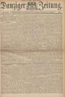 Danziger Zeitung. 1877, № 10145 (16 Januar) - (Morgen=Ausgabe.)