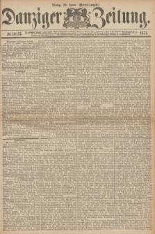 Danziger Zeitung. 1877, № 10157 (23 Januar) - (Morgen=Ausgabe.)