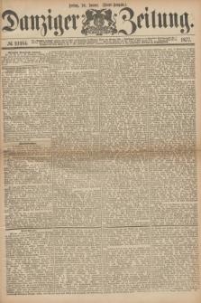 Danziger Zeitung. 1877, № 10164 (26 Januar) - (Abend=Ausgabe.) + dod.