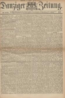 Danziger Zeitung. 1877, № 10165 (27 Januar) - (Morgen=Ausgabe.)