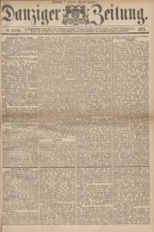 Danziger Zeitung. 1877, № 10183 (7 Februar) - (Morgen=Ausgabe.)
