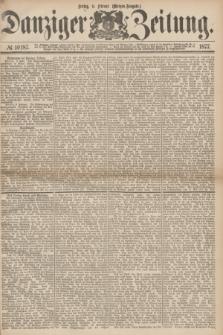 Danziger Zeitung. 1877, № 10187 (9 Februar) - (Morgen=Ausgabe.)