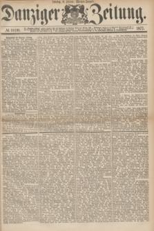 Danziger Zeitung. 1877, № 10191 (11 Februar) - (Morgen=Ausgabe.)