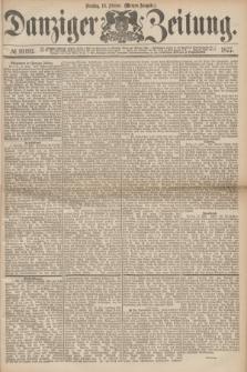 Danziger Zeitung. 1877, № 10193 (13 Februar) - (Morgen=Ausgabe.)