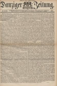 Danziger Zeitung. 1877, № 10199 (16 Februar) - (Morgen=Ausgabe.)