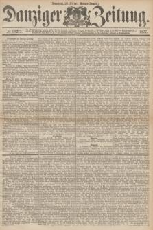 Danziger Zeitung. 1877, № 10213 (24 Februar) - (Morgen=Ausgabe.)