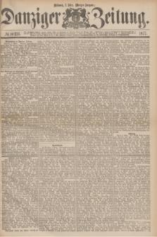 Danziger Zeitung. 1877, № 10231 (7 März) - (Morgen=Ausgabe.)
