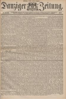 Danziger Zeitung. 1877, № 10232 (7 März) - (Abend=Ausgabe.)