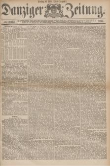 Danziger Zeitung. 1877, № 10242 (13 März) - (Abend=Ausgabe.) + dod.