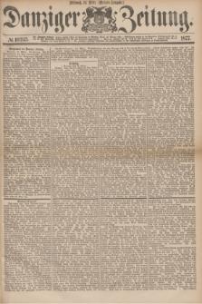 Danziger Zeitung. 1877, № 10243 (14 März) - (Morgen=Ausgabe.)