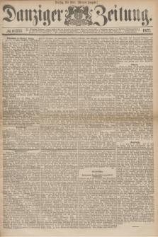 Danziger Zeitung. 1877, № 10253 (20 März) - (Morgen=Ausgabe.)