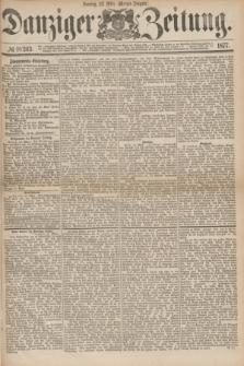 Danziger Zeitung. 1877, № 10263 (25 März) - (Morgen=Ausgabe.)