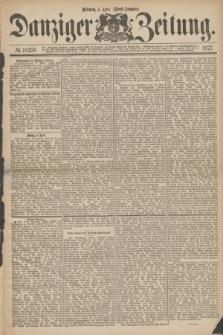 Danziger Zeitung. 1877, № 10276 (4 April) - (Abend=Ausgabe.) + dod.