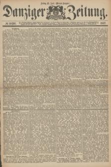 Danziger Zeitung. 1877, № 10291 (13 April) - (Morgen=Ausgabe.)