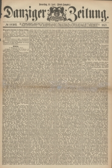 Danziger Zeitung. 1877, № 10302 (19 April) - (Abend=Ausgabe.)