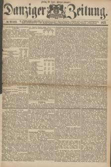 Danziger Zeitung. 1877, № 10303 (20 April) - (Morgen=Ausgabe.)