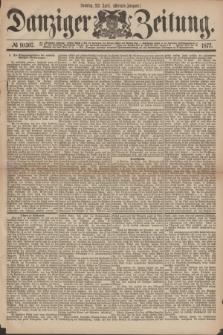 Danziger Zeitung. 1877, № 10307 (22 April) - (Morgen=Ausgabe.)