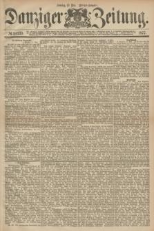 Danziger Zeitung. 1877, № 10339 (13 Mai) - (Morgen=Ausgabe.)