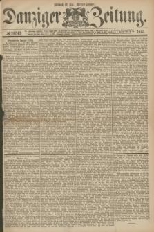 Danziger Zeitung. 1877, № 10343 (16 Mai) - (Morgen=Ausgabe.)