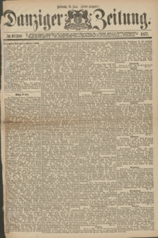 Danziger Zeitung. 1877, № 10390 (13 Juni) - (Abend=Ausgabe.)