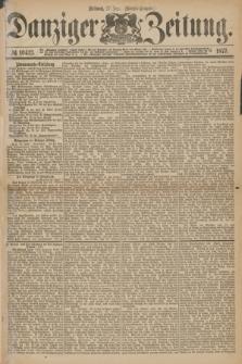 Danziger Zeitung. 1877, № 10413 (27 Juni) - (Morgen=Ausgabe.)