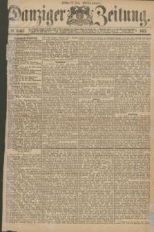 Danziger Zeitung. 1877, № 10417 (29 Juni) - (Morgen=Ausgabe.)