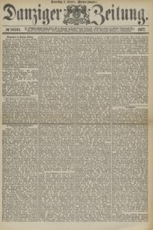 Danziger Zeitung. 1877, № 10595 (11 October) - (Morgen=Ausgabe.)
