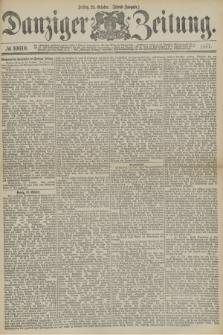 Danziger Zeitung. 1877, № 10610 (19 October) - (Abend=Ausgabe.)