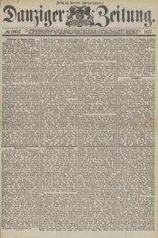 Danziger Zeitung. 1877, № 10657 (16 November) - (Morgen=Ausgabe.)
