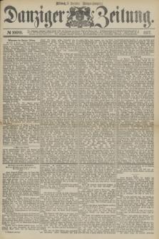 Danziger Zeitung. 1877, № 10689 (5 Dezember) - (Morgen=Ausgabe.)