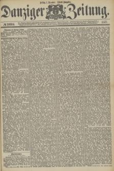 Danziger Zeitung. 1877, № 10694 (7 Dezember) - (Abend=Ausgabe.) + dod.