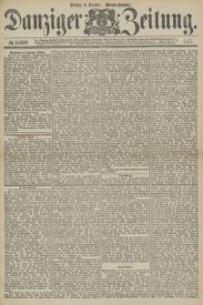 Danziger Zeitung. 1877, № 10699 (11 Dezember) - (Morgen=Ausgabe.)