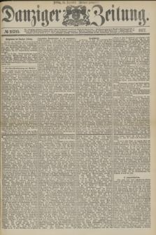 Danziger Zeitung. 1877, № 10705 (14 Dezember) - (Morgen=Ausgabe.)