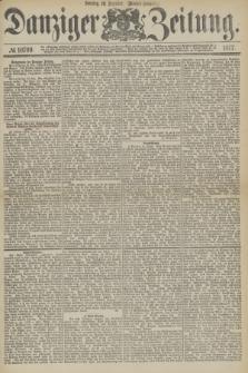 Danziger Zeitung. 1877, № 10709 (16 Dezember) - (Morgen=Ausgabe.) + dod.