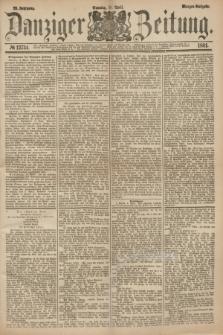 Danziger Zeitung. Jg.23, № 12734 (10 April 1881) - Morgen=Ausgabe.